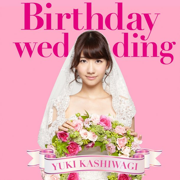 Yukirin S 2nd Single Birthday Wedding Kashiwagi Yuki Fanblog